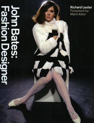 John Bates: Fashion Designer - Lester, Richard, PH.D., and Allen, Marit (Foreword by)