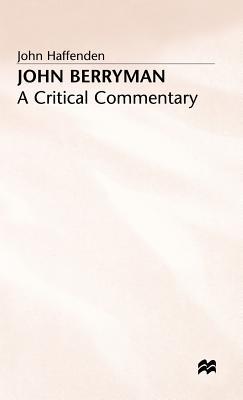 John Berryman: A Critical Commentary - Haffenden, John