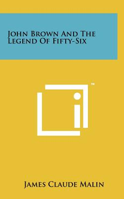 John Brown and the Legend of Fifty-Six - Malin, James Claude