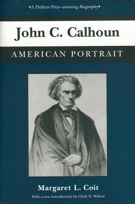 John C. Calhoun: American Portrait - Coit, Margaret L
