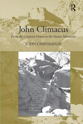 John Climacus: From the Egyptian Desert to the Sinaite Mountain - Chryssavgis, John
