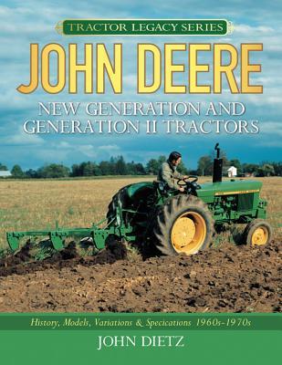 John Deere New Generation and Generation II Tractors: History, Models, Variations & Specifications 1960s-1970s - Dietz, John