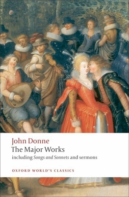 John Donne: The Major Works: Including Songs and Sonnets and Sermons - Donne, John, and Carey, John (Editor)