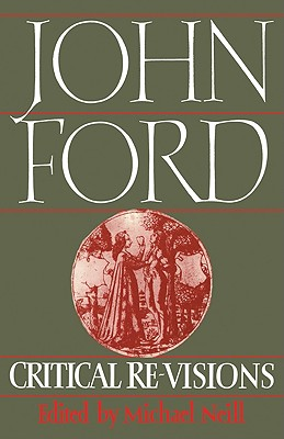 John Ford: Critical Re-Visions - Neill, Michael, Professor