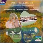 John Gardner: Symphony No. 3; Flute Concerto