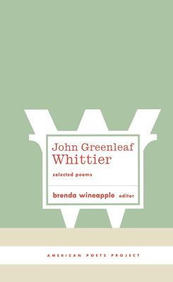 John Greenleaf Whittier: Selected Poems - Whittier, John Greenleaf, and Wineapple, Brenda (Editor)