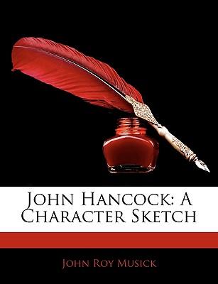John Hancock: A Character Sketch - Musick, John Roy
