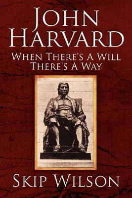 John Harvard: When There's a Will There's a Way - Wilson, Skip
