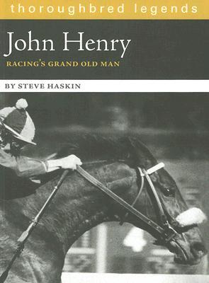 John Henry: Racing's Grand Old Man - Haskin, Steve