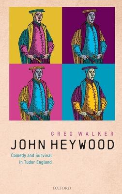 John Heywood: Comedy and Survival in Tudor England - Walker, Greg