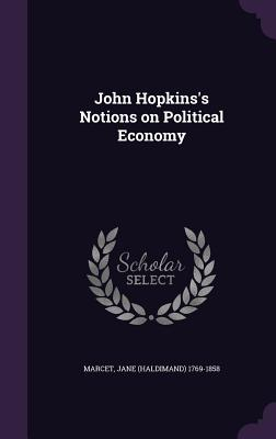 John Hopkins's Notions on Political Economy - Marcet, Jane 1769-1858