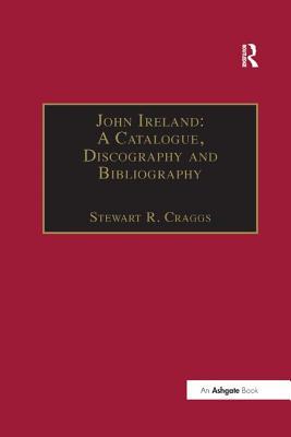John Ireland: A Catalogue, Discography and Bibliography - Craggs, Stewart R (Editor)