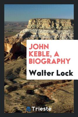 John Keble, a Biography - Lock, Walter