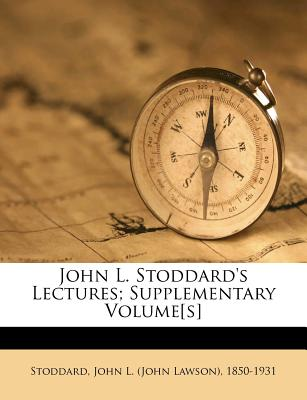 John L. Stoddard's lectures; Supplementary volume[s] - Stoddard, John L.