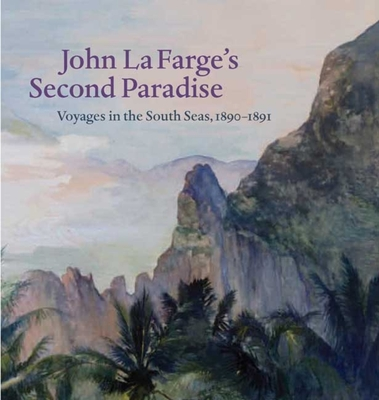 John La Farge's Second Paradise: Voyages in the South Seas, 1890-1891 - Hodermarsky, Elisabeth, and Gordon, John Stuart, and Childs, Elizabeth