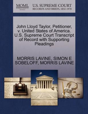 John Lloyd Taylor, Petitioner, V. United States of America. U.S. Supreme Court Transcript of Record with Supporting Pleadings - Lavine, Morris, and Sobeloff, Simon E