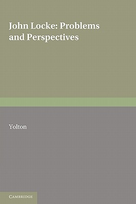 John Locke: Problems and Perspectives: A Collection of New Essays - Yolton, John W (Editor)