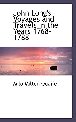 John Long's Voyages and Travels in the Years 1768-1788 - Quaife, Milo Milton