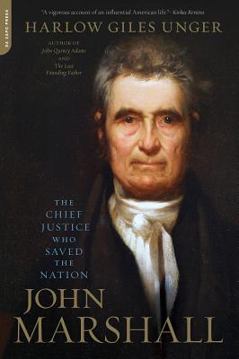 John Marshall: The Chief Justice Who Saved the Nation - Unger, Harlow Giles