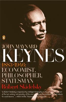 John Maynard Keynes: 1883-1946: Economist, Philosopher, Statesman - Skidelsky, Robert