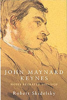 John Maynard Keynes: Hopes Betrayed, 1883-1920 v.1 - Skidelsky, Robert