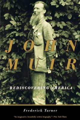 John Muir: Rediscovering America - Turner, Frederick