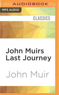 John Muirs Last Journey: South to the Amazon and East to Africa - Muir, John, and Robertson, Allan (Read by)