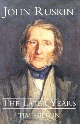 John Ruskin: The Early Years - Hilton, Tim, Mr., and Hilton, Timothy