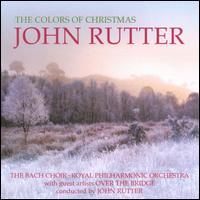 John Rutter: The Colors of Christmas - Huw Webb (harp); John Birch (organ); Over the Bridge; Bach Choir (choir, chorus); Royal Philharmonic Orchestra; John Rutter (conductor)