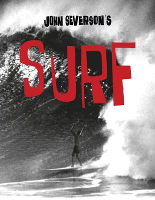 John Severson's Surf - Severson, John, and Howe, Nathan
