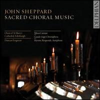 John Sheppard: Sacred Choral Music - Andrew Bennett (tenor); Anna Cooper (treble); Christopher Borrett (bass); Duncan Ferguson (organ); Katie Bradshaw (treble);...