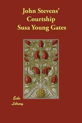 John Stevens' Courtship - Gates, Susa Young