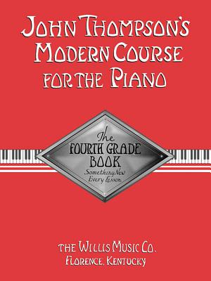 John Thompson's Modern Course for the Piano - Fourth Grade (Book Only): Fourth Grade - Thompson, John
