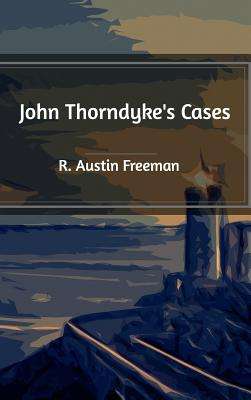 John Thorndyke's Cases - Freeman, R Austin