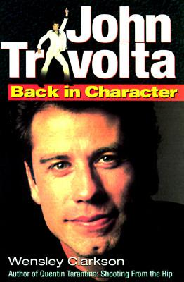John Travolta: Back in Character - Clarkson, Wensley