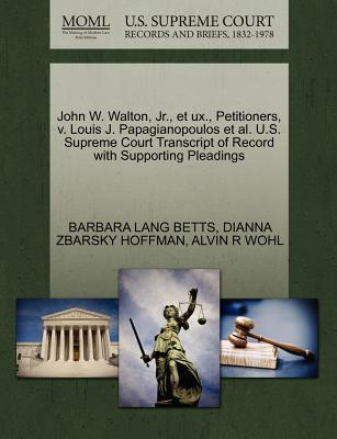 John W. Walton, JR., Et UX., Petitioners, V. Louis J. Papagianopoulos et al. U.S. Supreme Court Transcript of Record with Supporting Pleadings - Betts, Barbara Lang, and Hoffman, Dianna Zbarsky, and Wohl, Alvin R