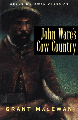 John Ware's cow country - MacEwan, Grant