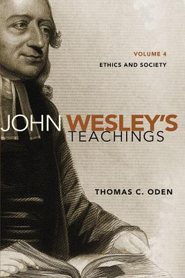 John Wesley's Teachings, Volume 4: Ethics and Society - Oden, Thomas C, Dr.