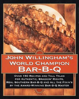 John Willingham's World Champion Bar-B-Q: Over 150 Recipes and Tall Tales for Authentic... - Willingham, John