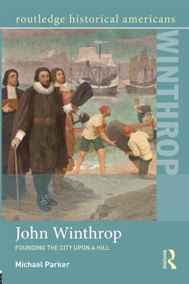 John Winthrop: Founding the City Upon a Hill - Parker, Michael