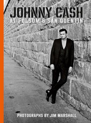 Johnny Cash at Folsom and San Quentin: Photographs by Jim Marshall - Marshall, Jim (Editor), and Stuart, Marty (Text by), and Davis, Amelia (Editor)