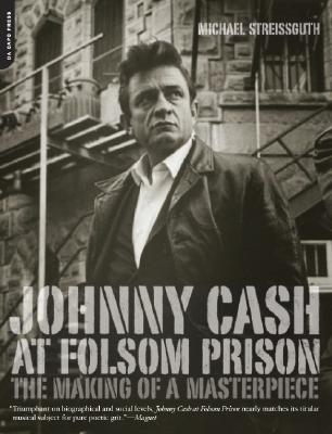 Johnny Cash at Folsom Prison: The Making of a Masterpiece - Streissguth, Michael