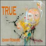 Johnny Reinhard: True