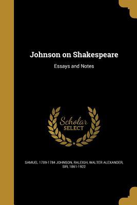 Johnson on Shakespeare - Johnson, Samuel 1709-1784