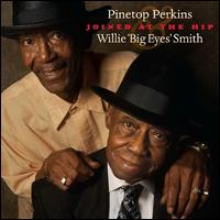 """Joined at the Hip - Pinetop Perkins/Willie """"Big Eyes"""" Smith"""