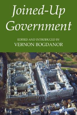Joined-Up Government - Bogdanor, Vernon (Editor)