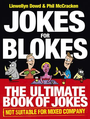 Jokes for Blokes: The Ultimate Book of Jokes not Suitable for Mixed Company - Dowd, Llewellyn, and McCracken, Phil