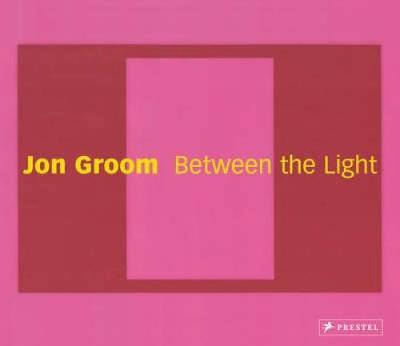 Jon Groom: Between the Light: Paintings and Watercolors 2002-2006 - Morgan, Robert C, Mr. (Editor)