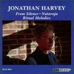 Jonathan Harvey: From Silence; Nataraja; Ritual Melodies