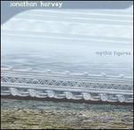 Jonathan Harvey: Mythic Figures